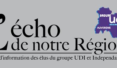 Les Echos de notre Région : premier journal du groupe UDI et Indépendantsà la Région