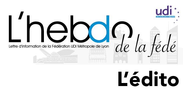 Edito-hebdo-de-la-fédé-Fédération-UDI-Métropole-de-Lyon---Edito-Newsletter